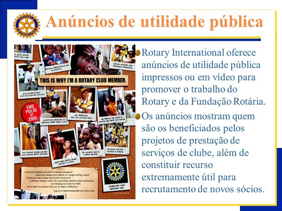 E-Learning Center do Rotary – Relações públicas Rotary International oferece anúncios de utilidade pública impressos ou em vídeo para promover o trabalho do Rotary e da Fundação Rotária.