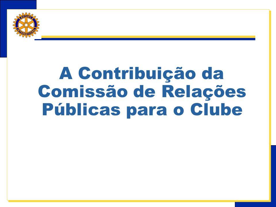 E-Learning Center do Rotary – Relações públicas A Contribuição da Comissão de Relações Públicas para o Clube