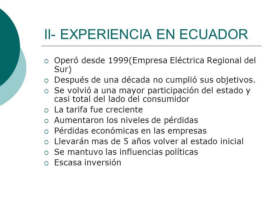 II- EXPERIENCIA EN ECUADOR Operó desde 1999(Empresa Eléctrica Regional del Sur) Después de una década no cumplió sus objetivos. Se volvió a una mayor