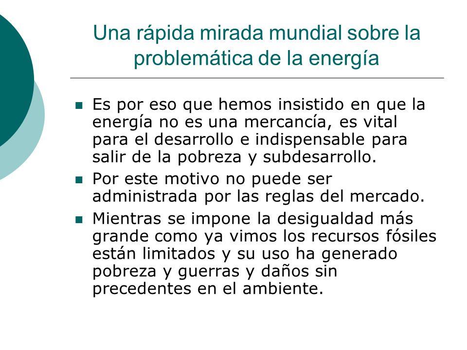 Una rápida mirada mundial sobre la problemática de la energía Es por eso que hemos insistido en que la energía no es una mercancía, es vital para el d