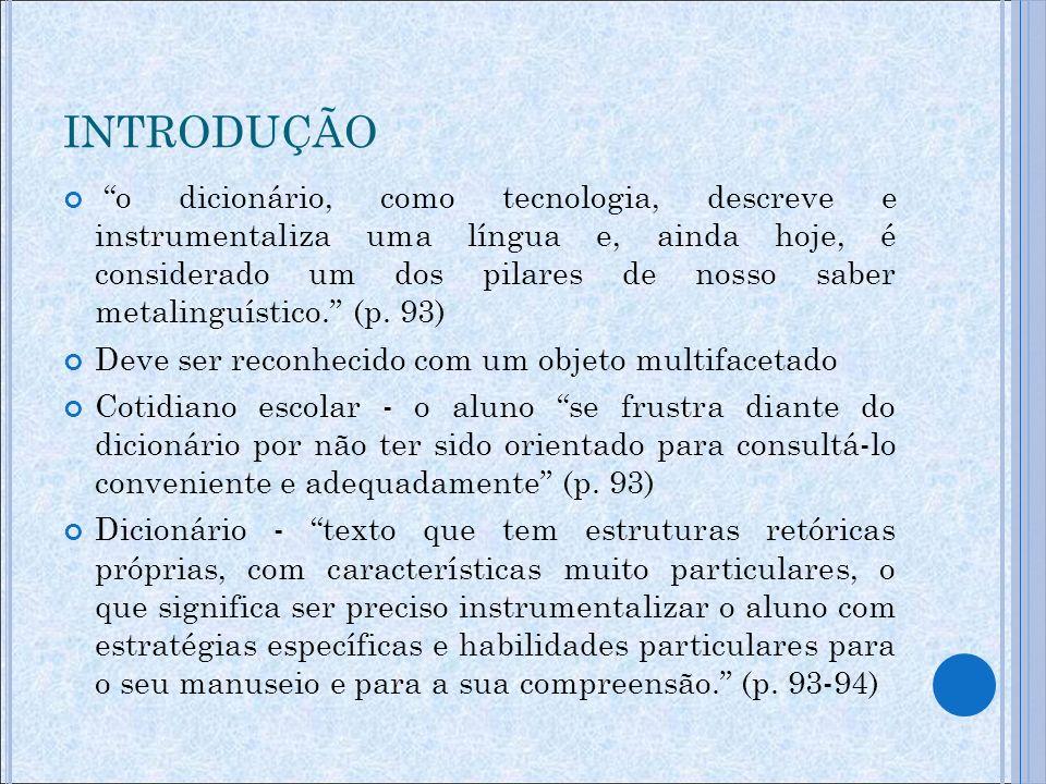 INTRODUÇÃO Professor - deve conhecer bem o dicionário Estudo sobre exemplos de uso em dicionários escolares Material de estudo: dicionários escolares mais adotados na escola: -Ferreira (2010) -Bueno (2000) -Mattos (2010) -Luft (2004) -Aulete (2009) -Rocha (2005) -Sacconi (2001).