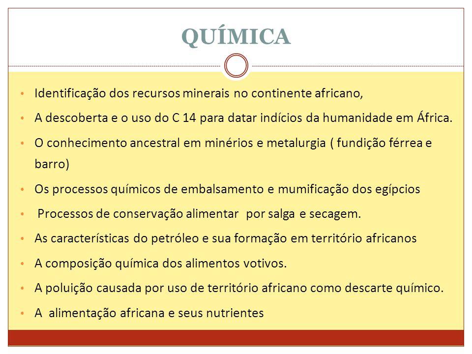 QUÍMICA Identificação dos recursos minerais no continente africano, A descoberta e o uso do C 14 para datar indícios da humanidade em África. O conhec