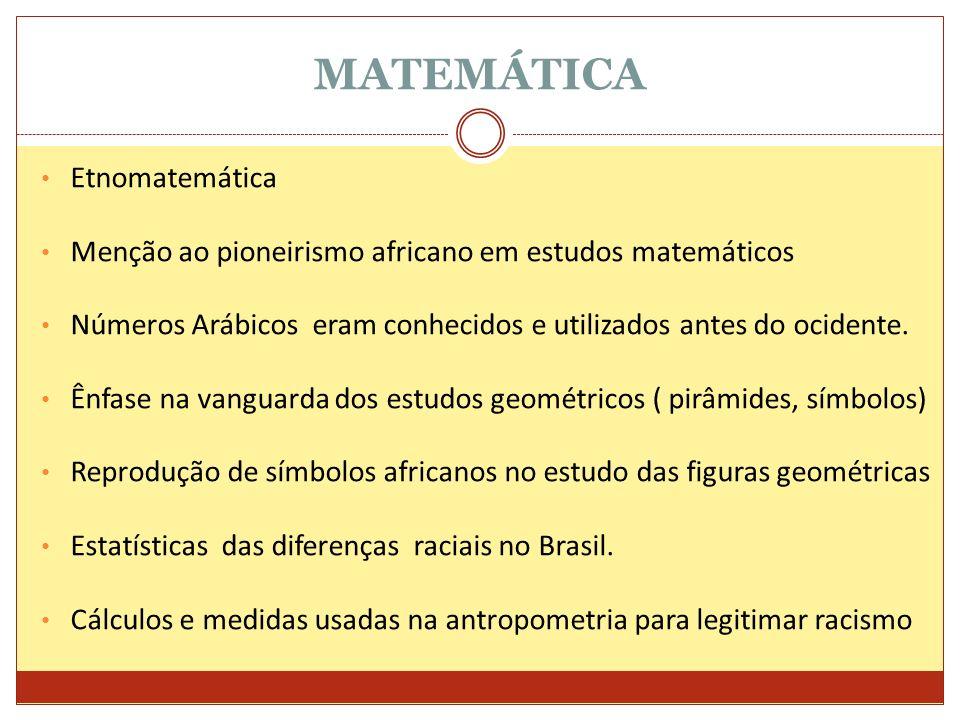 Etnomatemática Menção ao pioneirismo africano em estudos matemáticos Números Arábicos eram conhecidos e utilizados antes do ocidente. Ênfase na vangua