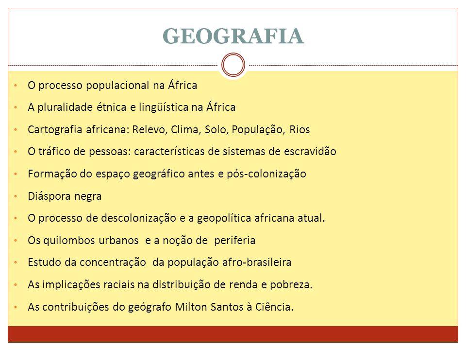 GEOGRAFIA O processo populacional na África A pluralidade étnica e lingüística na África Cartografia africana: Relevo, Clima, Solo, População, Rios O