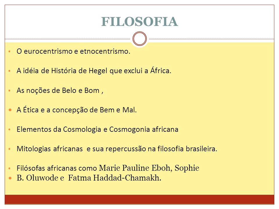 FILOSOFIA O eurocentrismo e etnocentrismo. A idéia de História de Hegel que exclui a África. As noções de Belo e Bom, A Ética e a concepção de Bem e M
