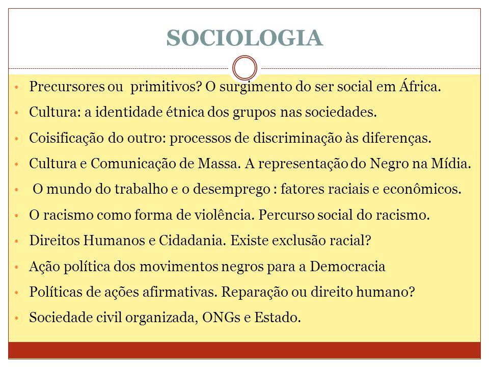 SOCIOLOGIA Precursores ou primitivos? O surgimento do ser social em África. Cultura: a identidade étnica dos grupos nas sociedades. Coisificação do ou