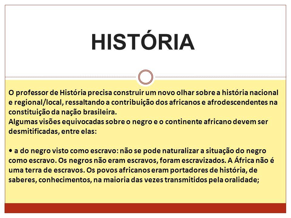 HISTÓRIA O professor de História precisa construir um novo olhar sobre a história nacional e regional/local, ressaltando a contribuição dos africanos