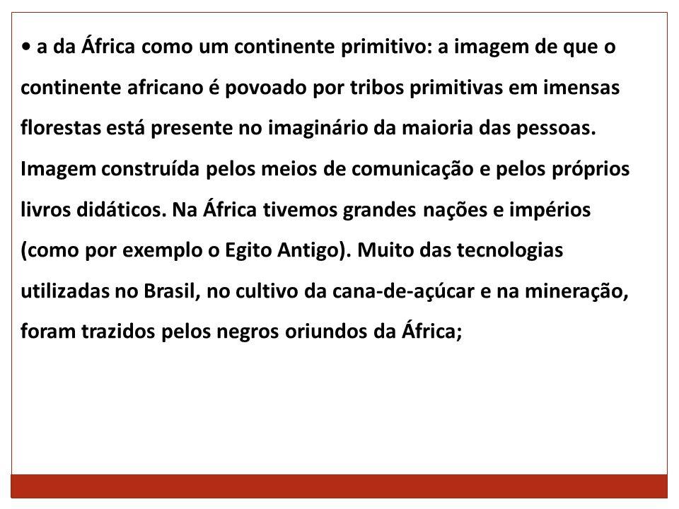a da África como um continente primitivo: a imagem de que o continente africano é povoado por tribos primitivas em imensas florestas está presente no