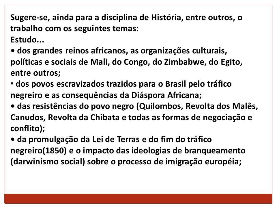 Sugere-se, ainda para a disciplina de História, entre outros, o trabalho com os seguintes temas: Estudo... dos grandes reinos africanos, as organizaçõ