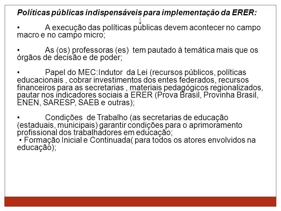 Políticas públicas indispensáveis para implementação da ERER: A execução das políticas publicas devem acontecer no campo macro e no campo micro; As (o