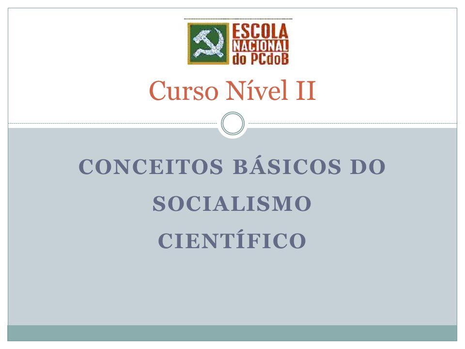 CONCEITOS BÁSICOS DO SOCIALISMO CIENTÍFICO Curso Nível II