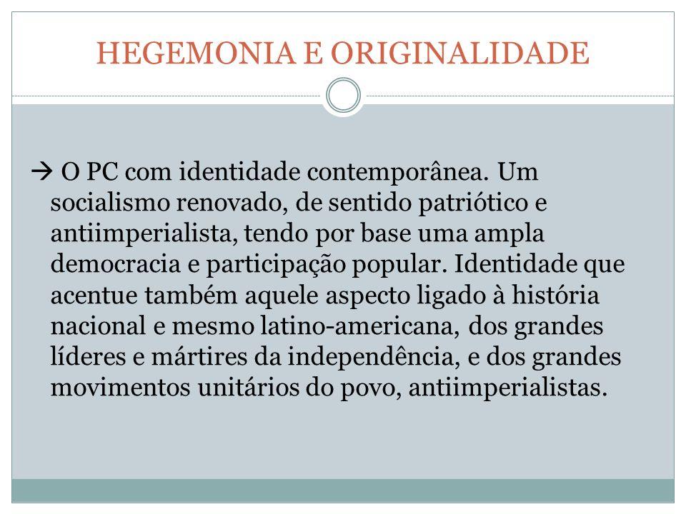 HEGEMONIA E ORIGINALIDADE O PC com identidade contemporânea.