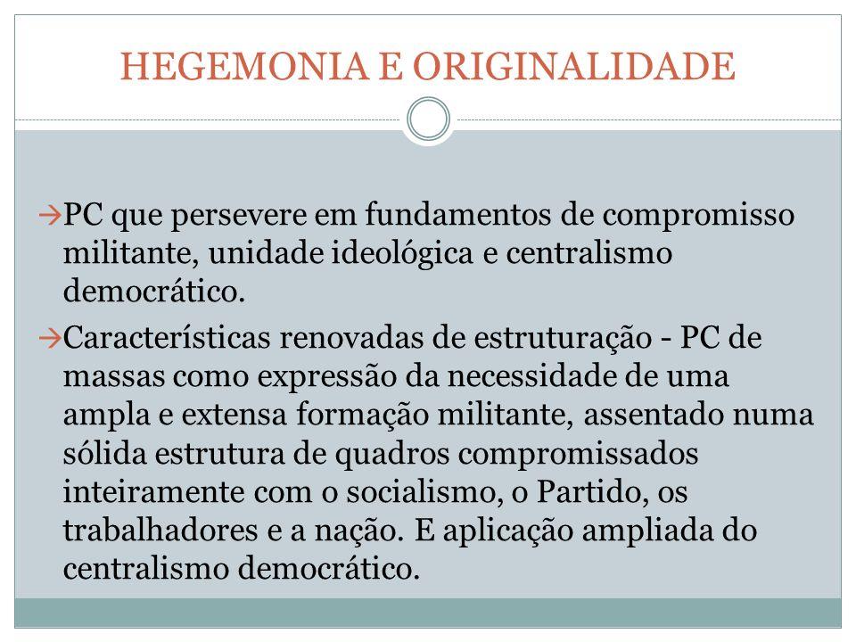 HEGEMONIA E ORIGINALIDADE PC que persevere em fundamentos de compromisso militante, unidade ideológica e centralismo democrático.