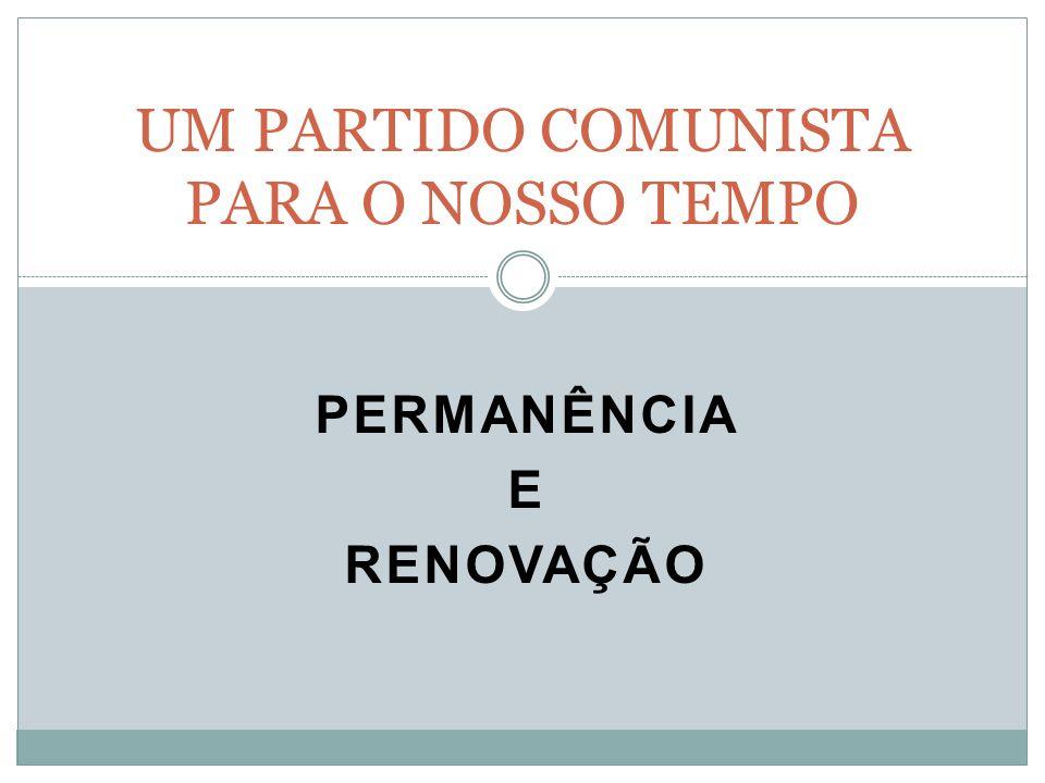 PERMANÊNCIA E RENOVAÇÃO UM PARTIDO COMUNISTA PARA O NOSSO TEMPO