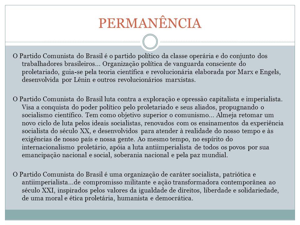PERMANÊNCIA O Partido Comunista do Brasil é o partido político da classe operária e do conjunto dos trabalhadores brasileiros...