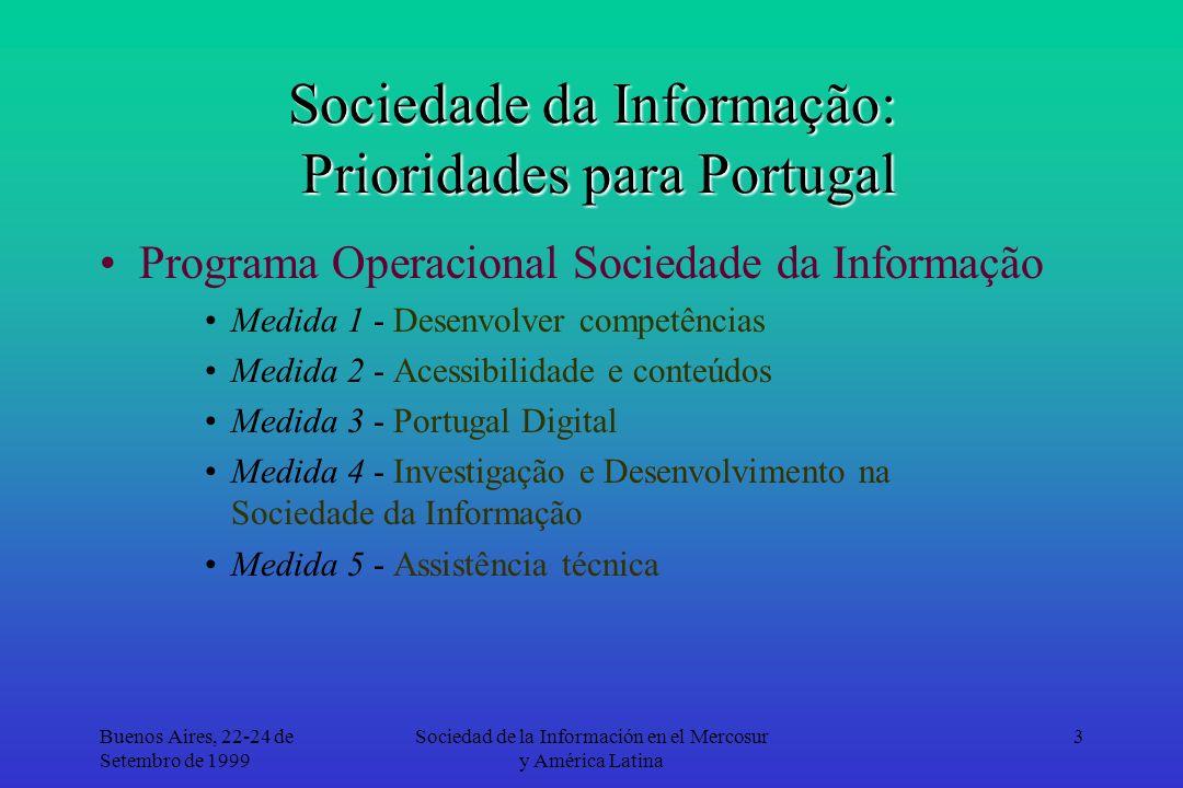 Buenos Aires, 22-24 de Setembro de 1999 Sociedad de la Información en el Mercosur y América Latina 4 Sociedade da Informação: Prioridades para Portugal Medida 1 - Desenvolver competências –Formação generalizada