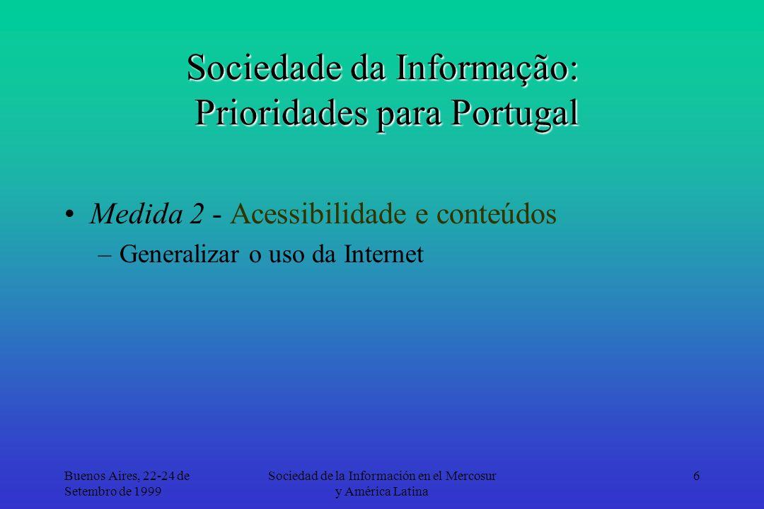 Buenos Aires, 22-24 de Setembro de 1999 Sociedad de la Información en el Mercosur y América Latina 6 Sociedade da Informação: Prioridades para Portugal Medida 2 - Acessibilidade e conteúdos –Generalizar o uso da Internet