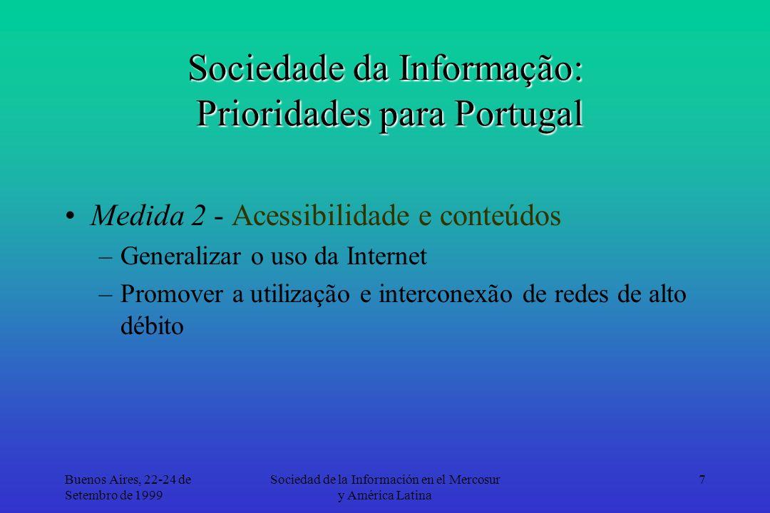 Buenos Aires, 22-24 de Setembro de 1999 Sociedad de la Información en el Mercosur y América Latina 7 Sociedade da Informação: Prioridades para Portugal Medida 2 - Acessibilidade e conteúdos –Generalizar o uso da Internet –Promover a utilização e interconexão de redes de alto débito