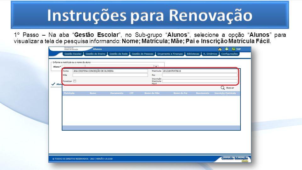 1º Passo – Na aba Gestão Escolar, no Sub-grupo Alunos, selecione a opção Alunos para visualizar a tela de pesquisa informando: Nome; Matrícula; Mãe; P