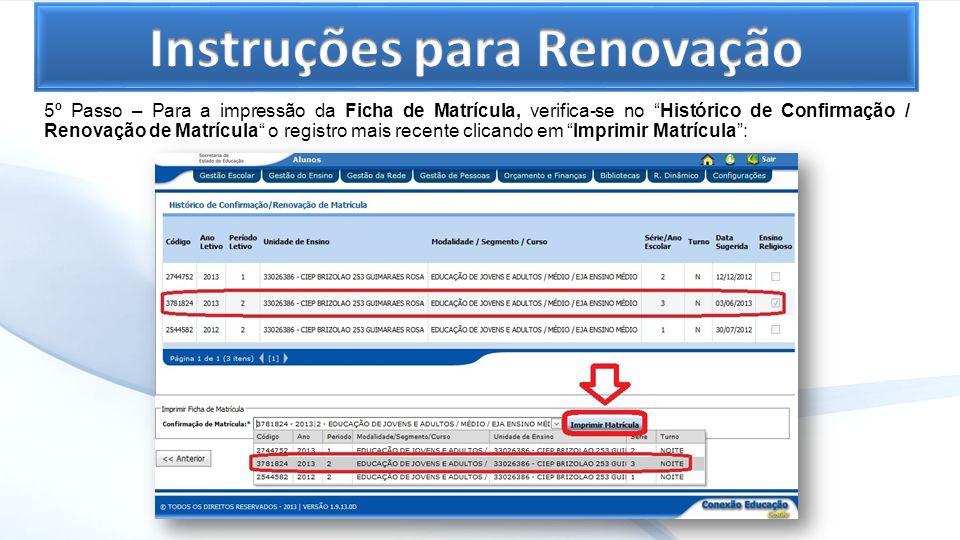 5º Passo – Para a impressão da Ficha de Matrícula, verifica-se no Histórico de Confirmação / Renovação de Matrícula o registro mais recente clicando e