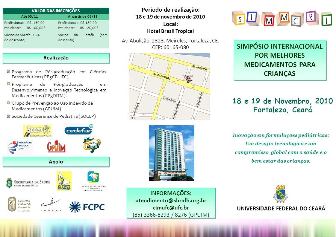 Período de realização: 18 e 19 de novembro de 2010 Local: Hotel Brasil Tropical Av. Abolição, 2323. Meireles, Fortaleza, CE. CEP: 60165-080 INFORMAÇÕE