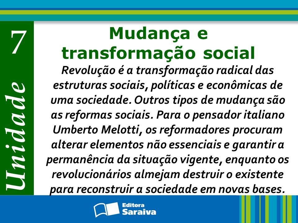 Unidade 7 Mudança e transformação social Revolução é a transformação radical das estruturas sociais, políticas e econômicas de uma sociedade. Outros t