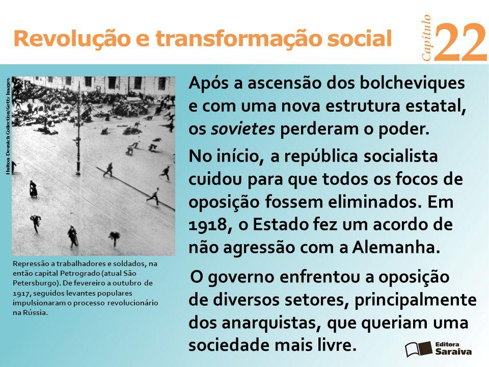Revolução e transformação social Capítulo 22 Após a ascensão dos bolcheviques e com uma nova estrutura estatal, os sovietes perderam o poder. Repressã