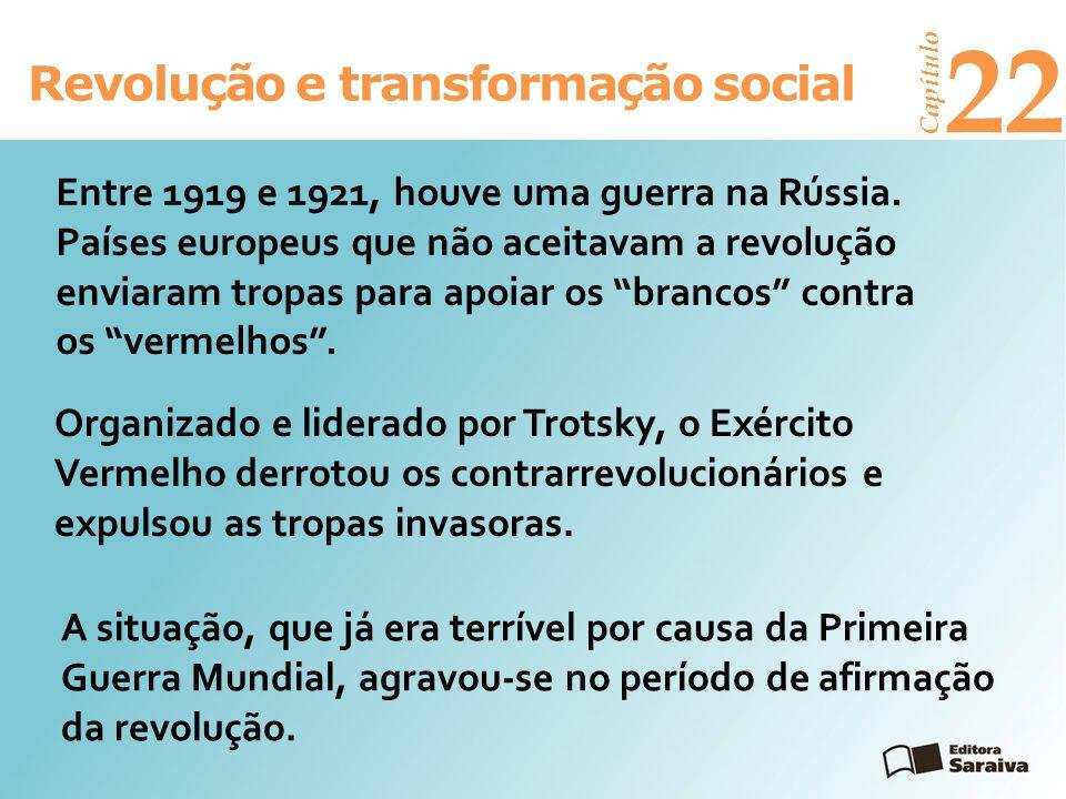 Revolução e transformação social Capítulo 22 Entre 1919 e 1921, houve uma guerra na Rússia. Países europeus que não aceitavam a revolução enviaram tro