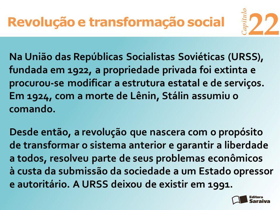Revolução e transformação social Capítulo 22 Na União das Repúblicas Socialistas Soviéticas (URSS), fundada em 1922, a propriedade privada foi extinta