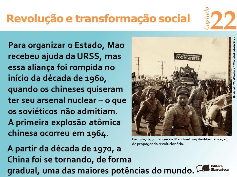 Revolução e transformação social Capítulo 22 Para organizar o Estado, Mao recebeu ajuda da URSS, mas essa aliança foi rompida no início da década de 1