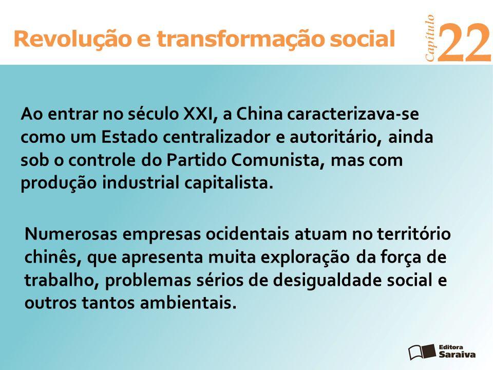 Revolução e transformação social Capítulo 22 Ao entrar no século XXI, a China caracterizava-se como um Estado centralizador e autoritário, ainda sob o