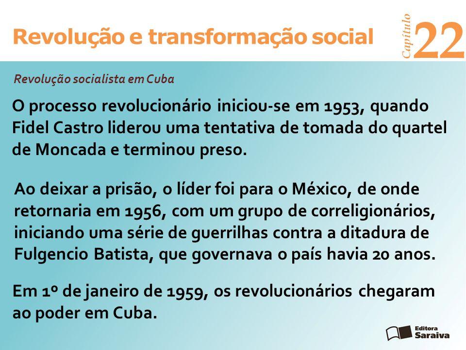 Revolução e transformação social Capítulo 22 Revolução socialista em Cuba O processo revolucionário iniciou-se em 1953, quando Fidel Castro liderou um
