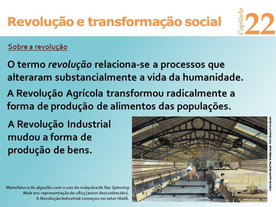 Revolução e transformação social Capítulo 22 O termo revolução relaciona-se a processos que alteraram substancialmente a vida da humanidade. Sobre a r