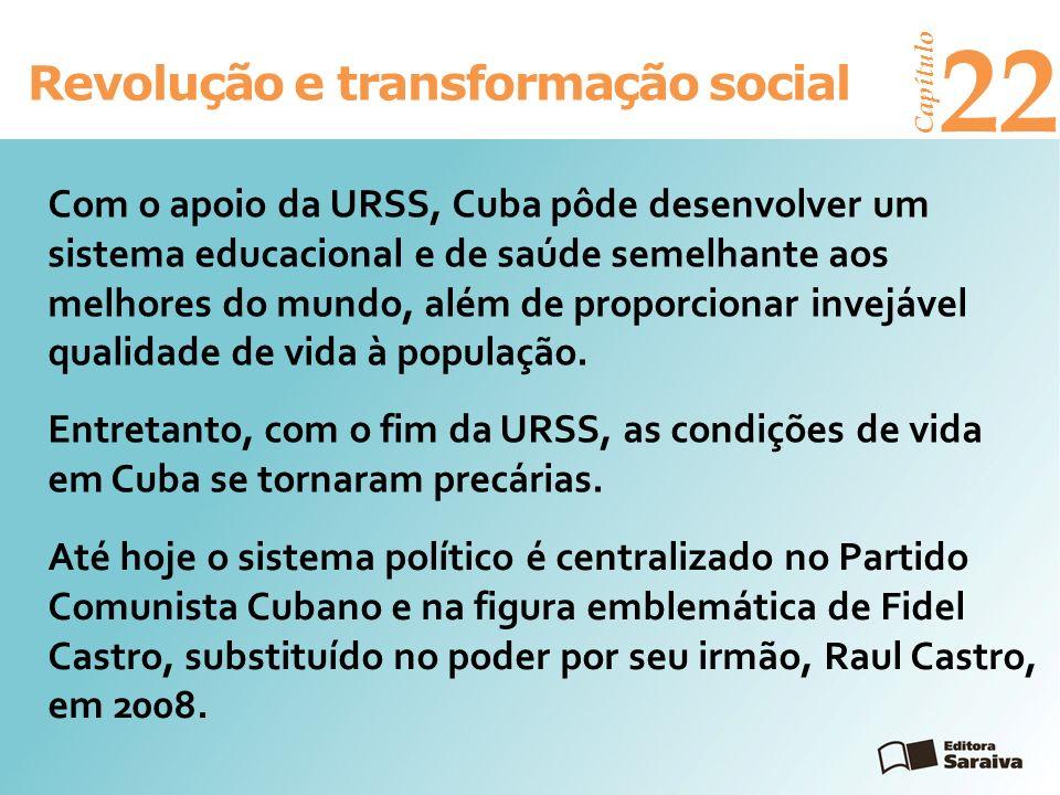Revolução e transformação social Capítulo 22 Entretanto, com o fim da URSS, as condições de vida em Cuba se tornaram precárias. Com o apoio da URSS, C