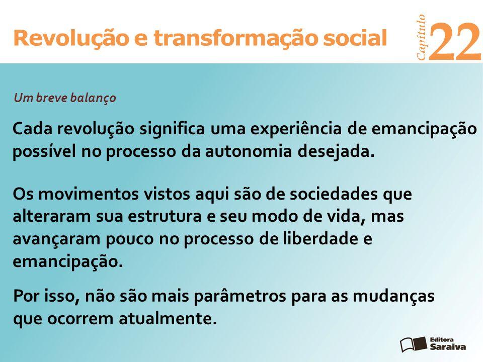 Revolução e transformação social Capítulo 22 Os movimentos vistos aqui são de sociedades que alteraram sua estrutura e seu modo de vida, mas avançaram