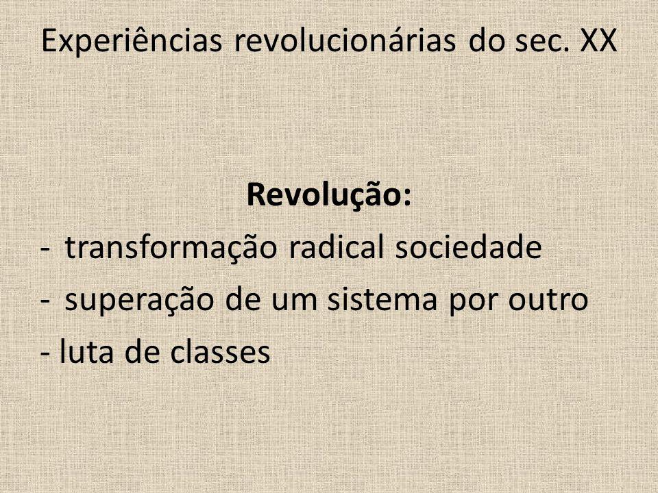 Experiências revolucionárias do sec. XX Revolução: -transformação radical sociedade -superação de um sistema por outro - luta de classes