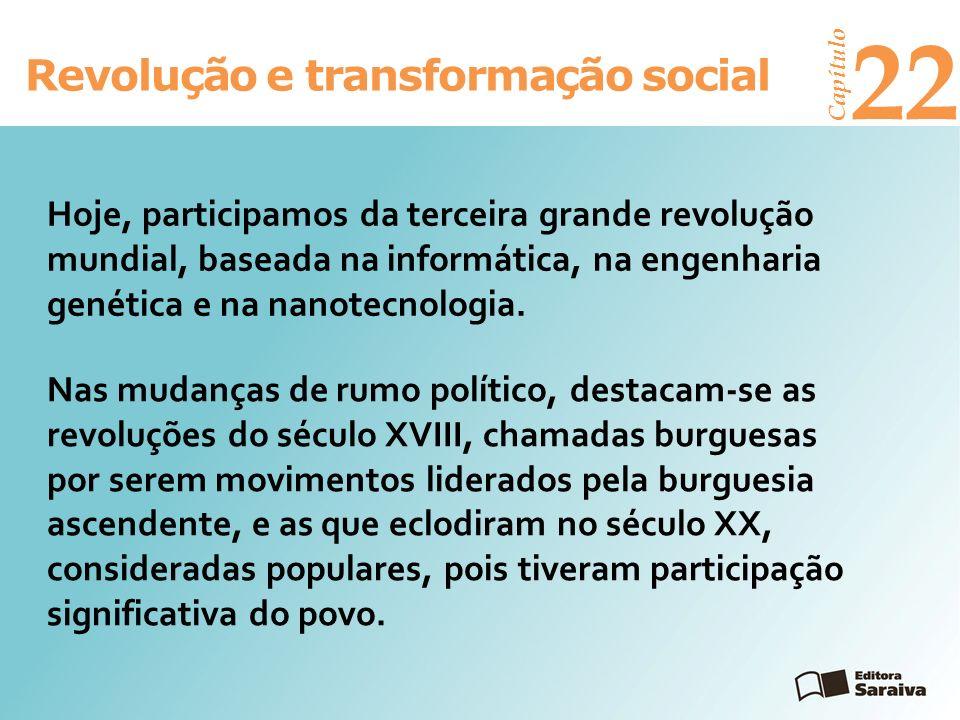Revolução e transformação social Capítulo 22 Nas mudanças de rumo político, destacam-se as revoluções do século XVIII, chamadas burguesas por serem mo