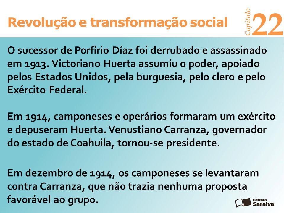 Revolução e transformação social Capítulo 22 Carranza derrotou a oposição e convocou uma Constituinte.
