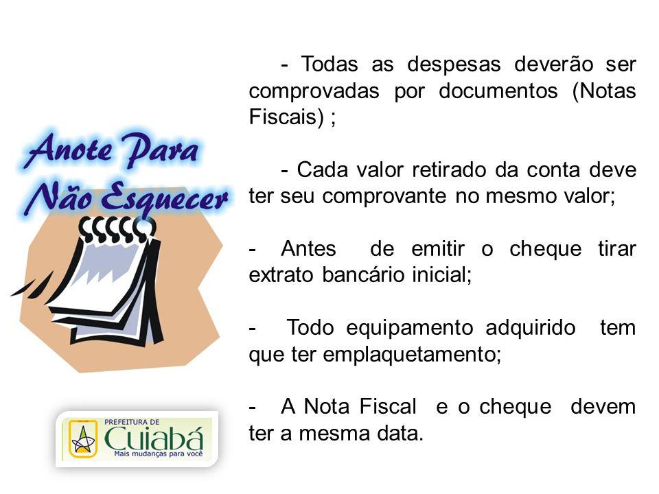 - Todas as despesas deverão ser comprovadas por documentos (Notas Fiscais) ; - Cada valor retirado da conta deve ter seu comprovante no mesmo valor; -