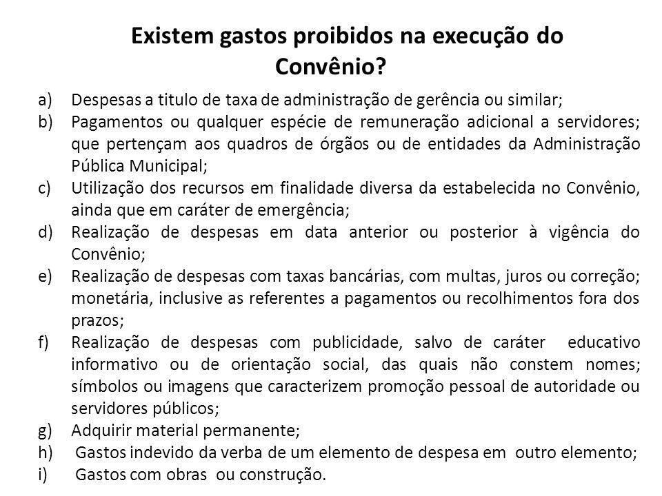 Existem gastos proibidos na execução do Convênio? a)Despesas a titulo de taxa de administração de gerência ou similar; b)Pagamentos ou qualquer espéci