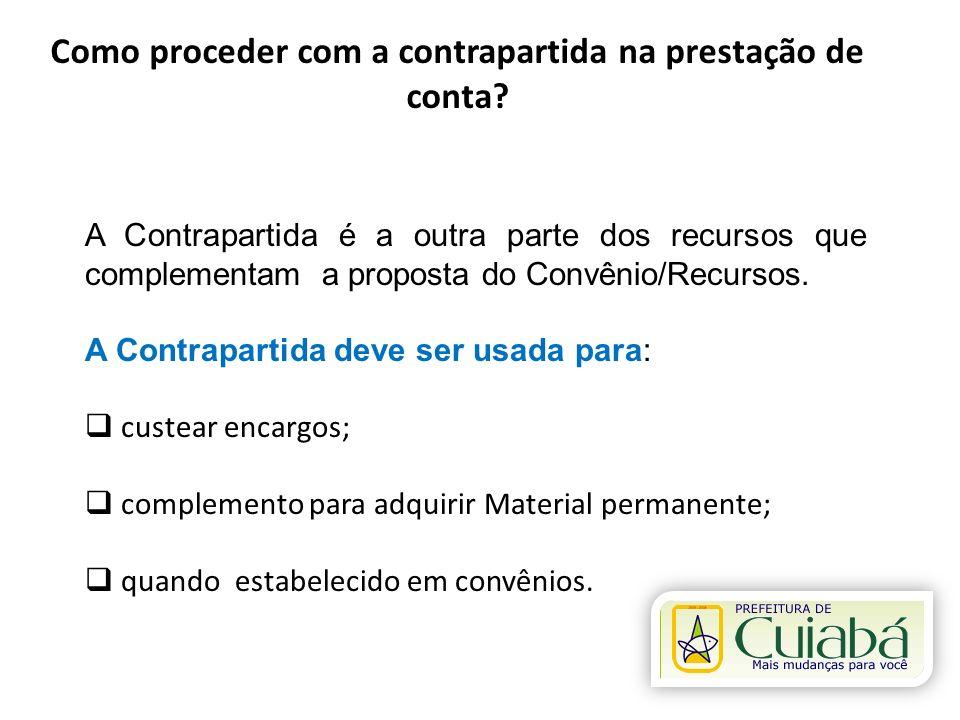 Como proceder com a contrapartida na prestação de conta? A Contrapartida é a outra parte dos recursos que complementam a proposta do Convênio/Recursos