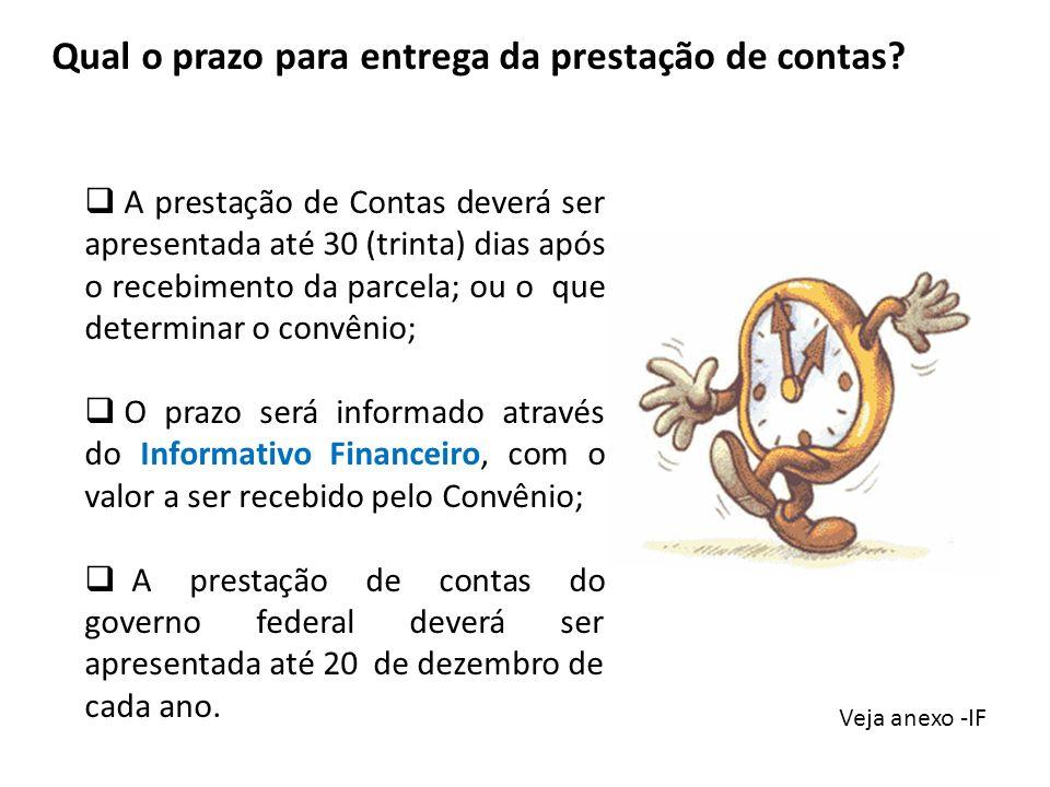 A prestação de Contas deverá ser apresentada até 30 (trinta) dias após o recebimento da parcela; ou o que determinar o convênio; O prazo será informad