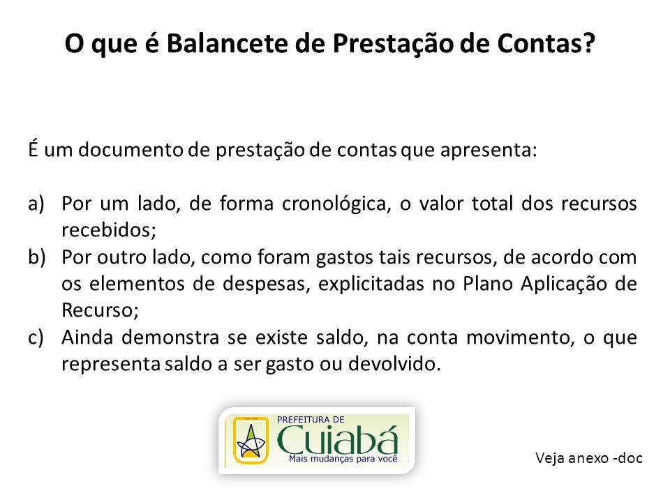 O que é Balancete de Prestação de Contas? Veja anexo -doc É um documento de prestação de contas que apresenta: a)Por um lado, de forma cronológica, o