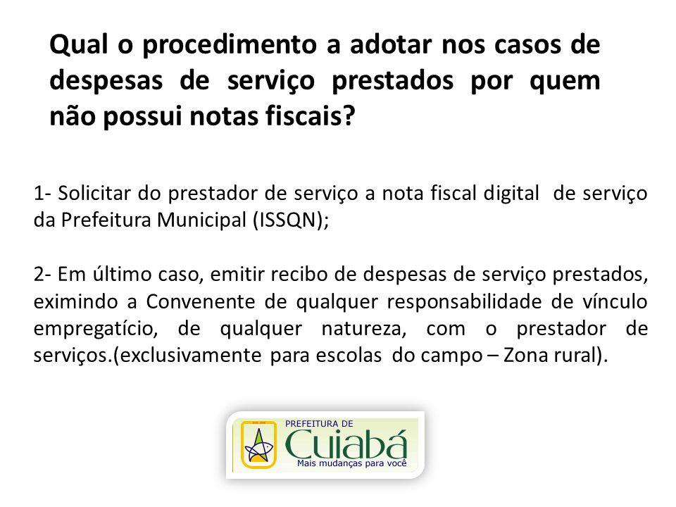 Qual o procedimento a adotar nos casos de despesas de serviço prestados por quem não possui notas fiscais? 1- Solicitar do prestador de serviço a nota