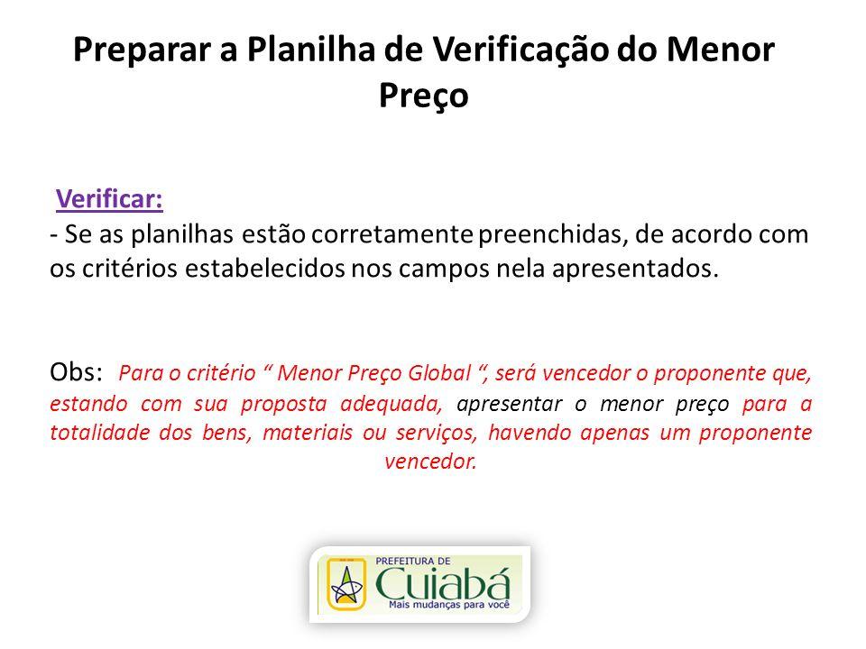 Preparar a Planilha de Verificação do Menor Preço Verificar: - Se as planilhas estão corretamente preenchidas, de acordo com os critérios estabelecido
