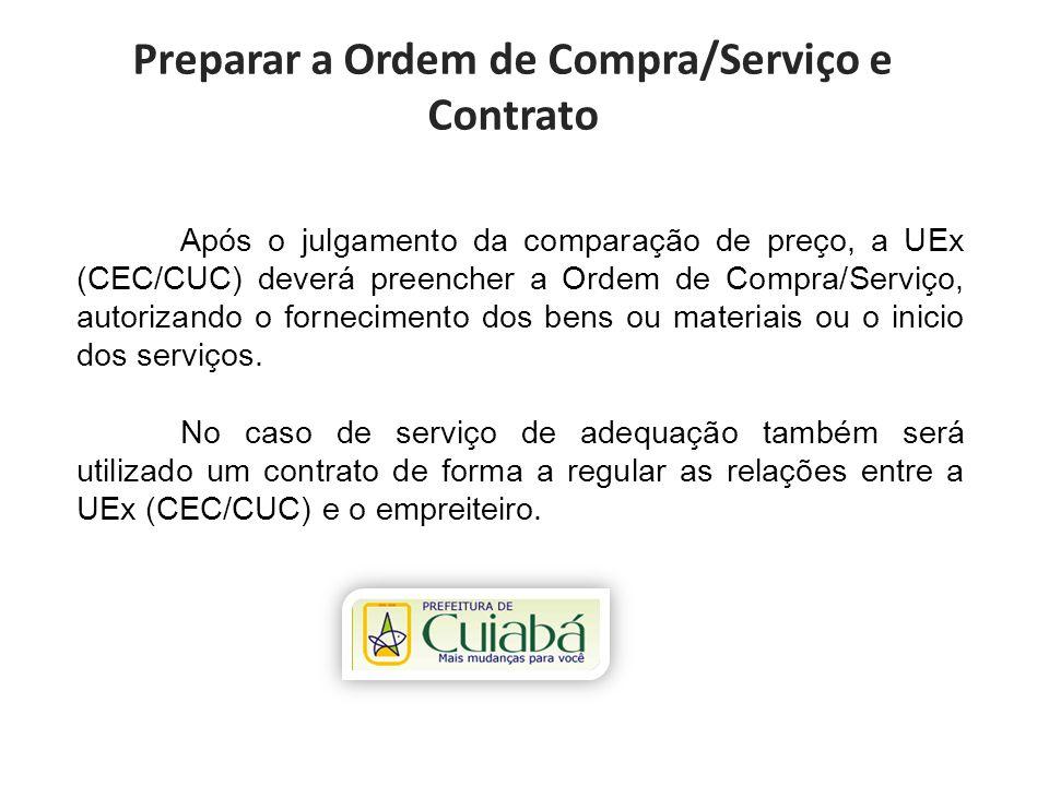 Preparar a Ordem de Compra/Serviço e Contrato Após o julgamento da comparação de preço, a UEx (CEC/CUC) deverá preencher a Ordem de Compra/Serviço, au
