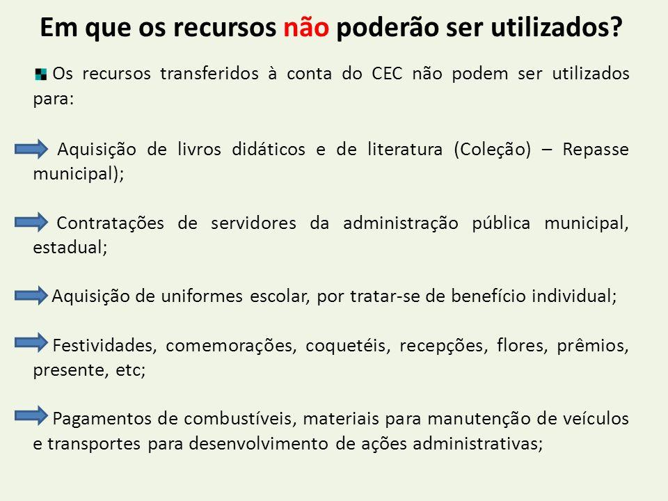 Em que os recursos não poderão ser utilizados? Os recursos transferidos à conta do CEC não podem ser utilizados para: Aquisição de livros didáticos e