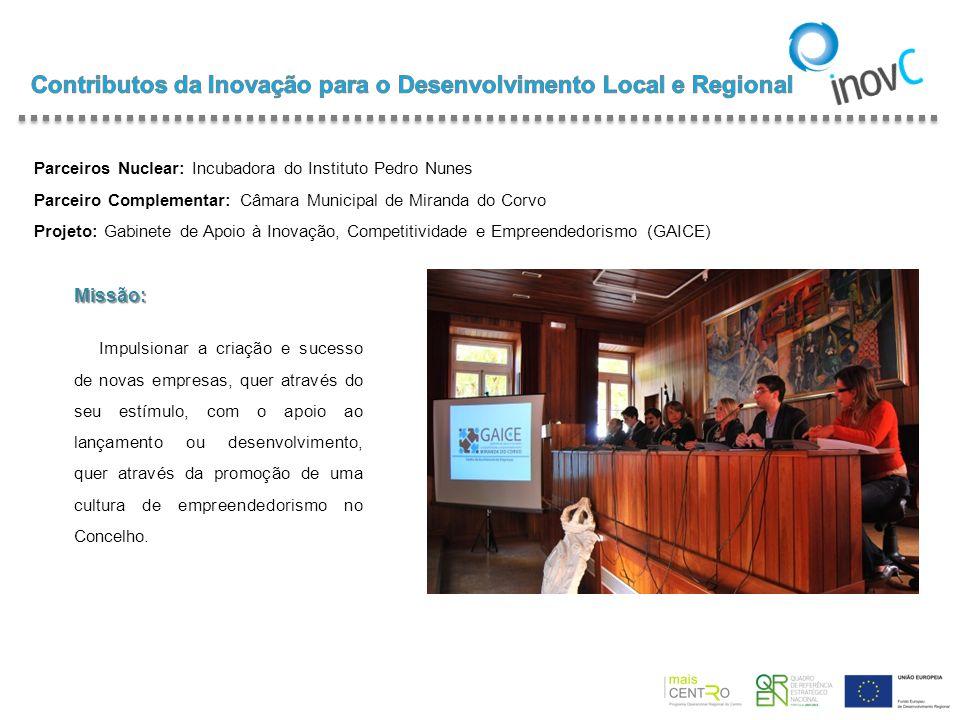 Parceiros Nuclear: Incubadora do Instituto Pedro Nunes Parceiro Complementar: Câmara Municipal de Miranda do Corvo Projeto: Gabinete de Apoio à Inovaç
