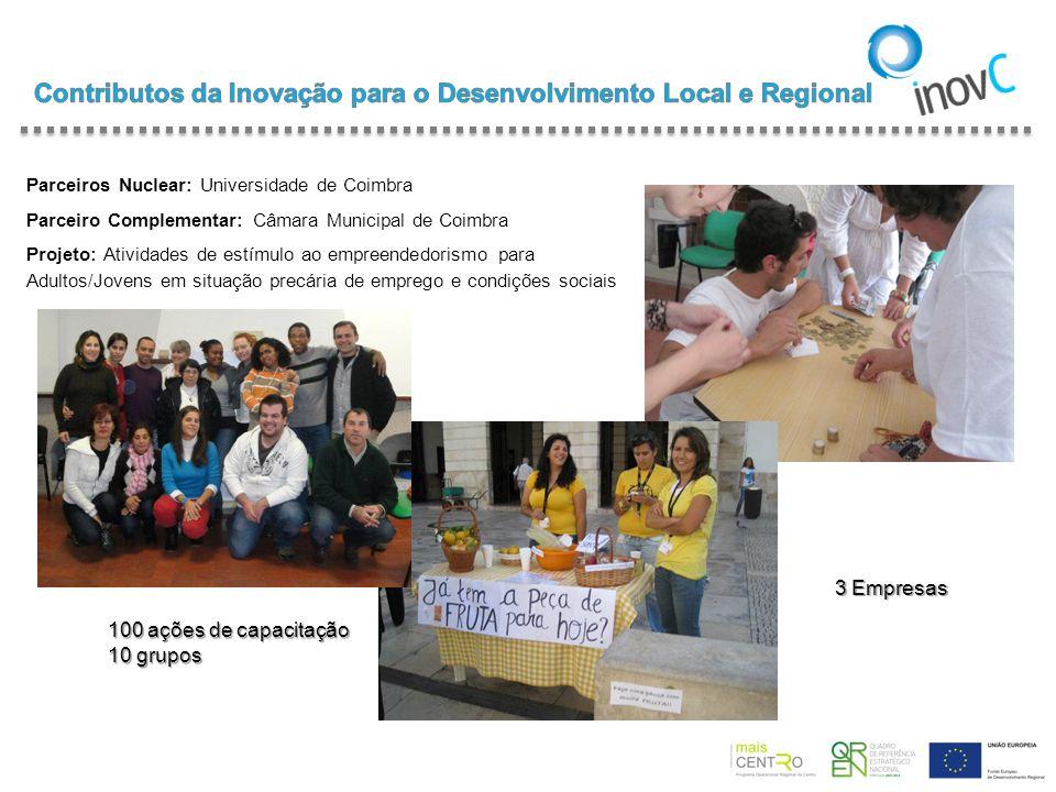 Parceiros Nuclear: Universidade de Coimbra Parceiro Complementar: Câmara Municipal de Coimbra Projeto: Atividades de estímulo ao empreendedorismo para