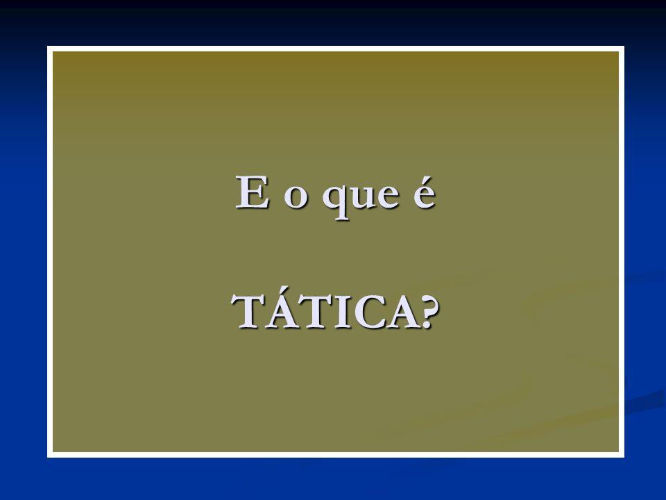 E o que é TÁTICA?